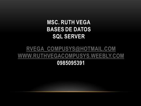 MSC. RUTH VEGA BASES DE DATOS SQL SERVER  0985095391.