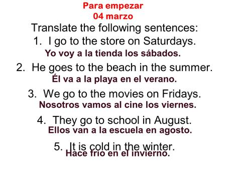 Para empezar 04 marzo Translate the following sentences: 1. I go to the store on Saturdays. 2. He goes to the beach in the summer. 3. We go to the movies.