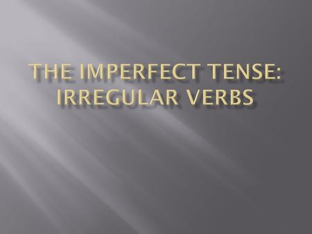  There are three irregular verbs in the imperfect. The verbs IR, SER, and VER.  Most present tense irregular verbs/stem-changers only are irregular/stem-change.