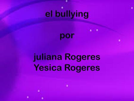 el bullying por juliana Rogeres Yesica Rogeres