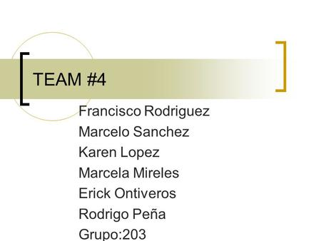 TEAM #4 Francisco Rodriguez Marcelo Sanchez Karen Lopez