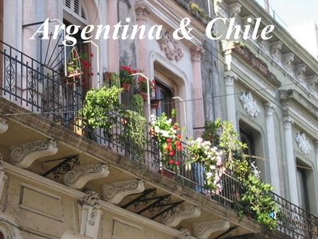 Argentina & Chile Purdue University Maymester 2009 Study Abroad Argentina and Chile CLASSES OFFERED: HTM 39800, Culture of Argentina/Chile (3 credits)