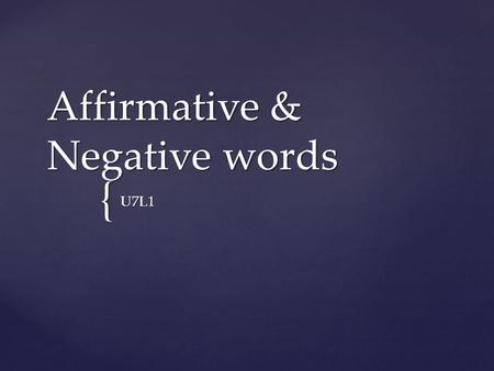 { Affirmative & Negative words U7L1. Affirmative Words Negative words Algo something Nada Nothing Alguien someone Nadie No one, no body Alguno(a) Some,