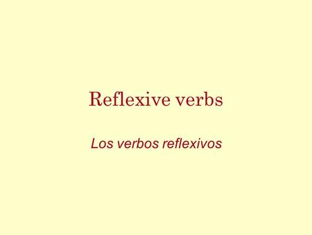 Reflexive verbs Los verbos reflexivos Reflexive verbs In this presentation, we are going to look at a special group of verbs called reflexive Let's start.