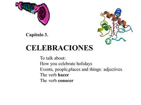 Capítulo 3. CELEBRACIONES To talk about: How you celebrate holidays Events, people,places and things: adjectives The verb hacer The verb conocer.
