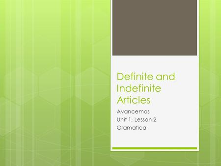Definite and Indefinite Articles Avancemos Unit 1, Lesson 2 Gramatica.