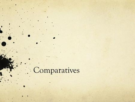 "Comparatives. What is it? Oddly enough, we use comparatives to compare two things. So far, we've learned how to compare things using the phrase ""más …."