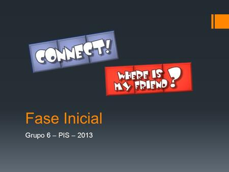 Fase Inicial Grupo 6 – PIS – 2013.