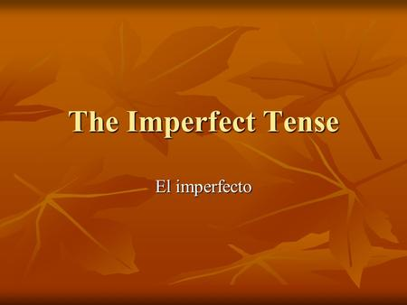 The Imperfect Tense El imperfecto. Uses for Imperfect To describe: To describe: 1. actions that were in progress 1. actions that were in progress 2. repeated.