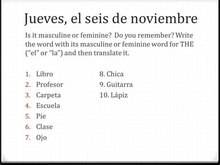 "Is it masculine or feminine? Do you remember? Write the word with its masculine or feminine word for THE (""el"" or ""la"") and then translate it. 1. Libro8."