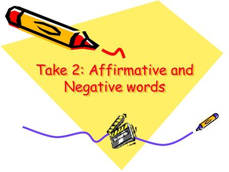 Take 2: Affirmative and Negative words Words that can only refer to a person or to people Affirmative Alguien = Someone Negative Nadie = no one; nobody;