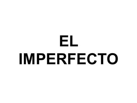 EL IMPERFECTO. Words and phrases indicate repetitive, vague or non-specific time frames, and therefore signal the use of the imperfect.