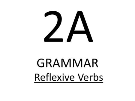 2A GRAMMAR Reflexive Verbs Do you remember your Indirect Object Pronouns (IOP)? me(to or for me) te(to or for you) le(to or for him, her, it) nos (to.
