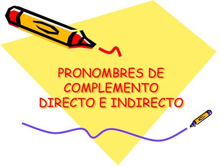 PRONOMBRES DE COMPLEMENTO DIRECTO E INDIRECTO. ¿ Recuerdas? COMPLEMENTO DIRECTO Is a noun or a noun phrase that receives the action of the verb directly.