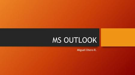 MS OUTLOOK Miguel Otero R..