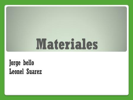 Materiales Jorge bello Leonel Suarez.