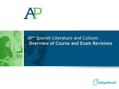 AP ® Spanish Literature and Culture: Overview of Course and Exam Revisions.
