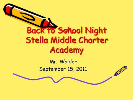Back to School Night Stella Middle Charter Academy Mr. Walder September 15, 2011.