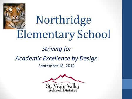 Northridge Elementary School Striving for Academic Excellence by Design September 18, 2012.
