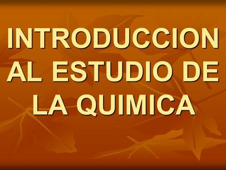 INTRODUCCION AL ESTUDIO DE LA QUIMICA