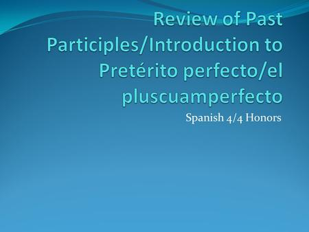 Spanish 4/4 Honors. Háganlo ahora Form the past participle (ado, ido). Remember, there are irregular past participles too. 1. Hablar 2. Tener 3. Escribir.