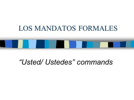 "LOS MANDATOS FORMALES ""Usted/ Ustedes"" commands. The command form is used when asking or directing someone to do something (Pass the essay in on Monday/"