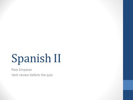Spanish II Para Empezar Verb review before the quiz.