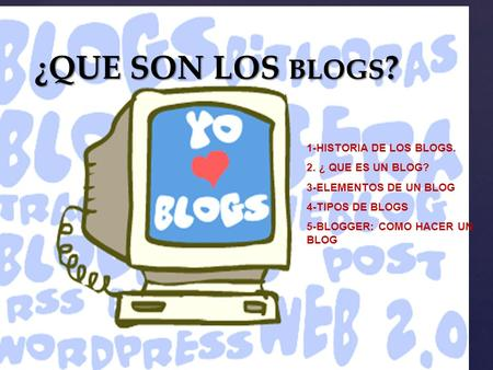 ¿QUE SON LOS BLOGS? 1-HISTORIA DE LOS BLOGS. 2. ¿ QUE ES UN BLOG?