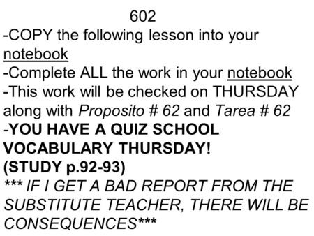 602 -COPY the following lesson into your notebook -Complete ALL the work in your notebook -This work will be checked on THURSDAY along with Proposito #