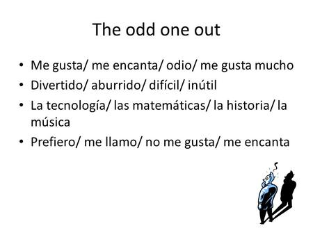 The odd one out Me gusta/ me encanta/ odio/ me gusta mucho