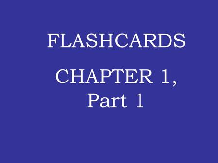 FLASHCARDS CHAPTER 1, Part 1.