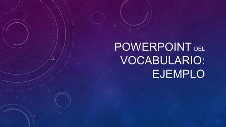 POWERPOINT DEL VOCABULARIO: EJEMPLO. MAKE SURE EACH SLIDE INCLUDES AN IMAGE OR IMAGES THAT APPROPRIATELY AND EFFECTIVELY REPRESENT THE VOCABULARY WORD.