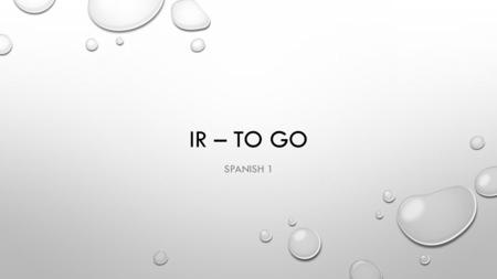 IR – TO GO SPANISH 1. IR – TO GO voyvamos vas vavan.