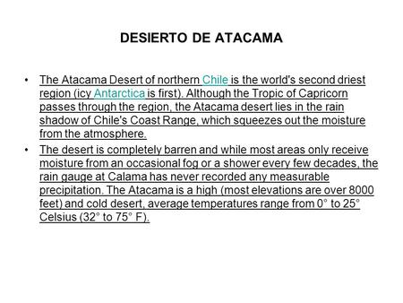 DESIERTO DE ATACAMA The Atacama Desert of northern Chile is the world's second driest region (icy Antarctica is first). Although the Tropic of Capricorn.