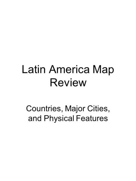Latin America Map Review Countries, Major Cities, and Physical Features.