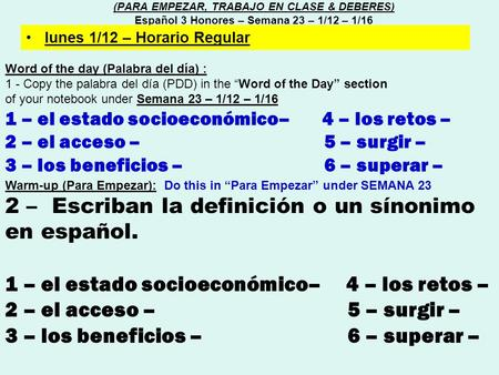 "Word of the day (Palabra del día) : 1 - Copy the palabra del día (PDD) in the ""Word of the Day"" section of your notebook under Semana 23 – 1/12 – 1/16."