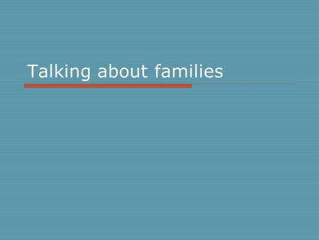 Talking about families