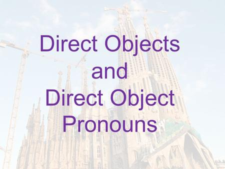 Direct Objects and Direct Object Pronouns. Parts of Speech Grammatically speaking, the verb (V) is the action in the sentence. The subject (S) is the.