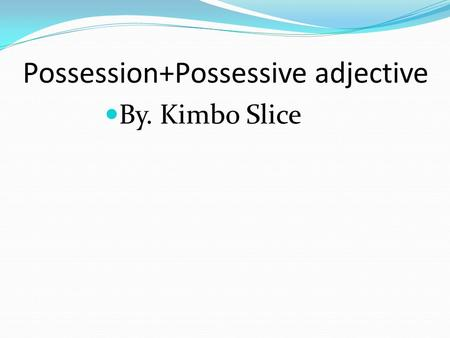 Possession+Possessive adjective By. Kimbo Slice. Possessive adjectives are used to show ownership. Mi Libro my book Tu Pluma your pen.