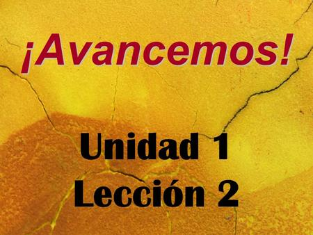¡Avancemos! ¡Avancemos! Unidad 1 Lección 2. Describing Yourself and Others.