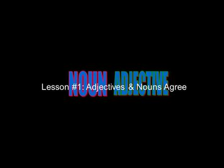 Lesson #1: Adjectives & Nouns Agree. Rojo, Azul, Amarillo, Verde Colors (Rojo, Azul, Amarillo, Verde) are all adjectives. But so are the articles: el,
