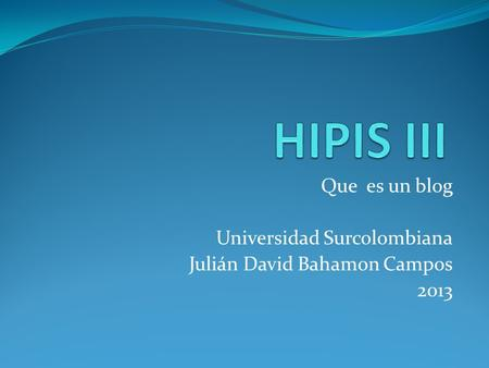 Que es un blog Universidad Surcolombiana Julián David Bahamon Campos 2013.