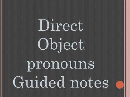 Direct Object pronouns Guided notes