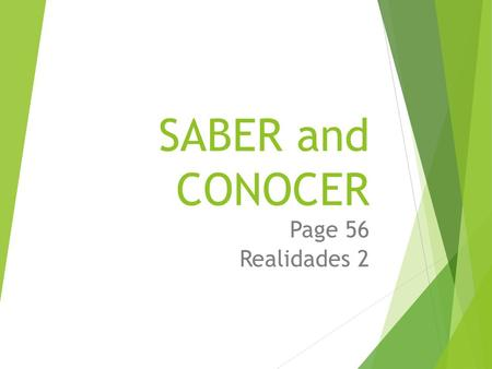 SABER and CONOCER Page 56 Realidades 2 Saber en Conocer=To know  Both verbs follow the pattern of regular –er verbs in the present tense, but each has.