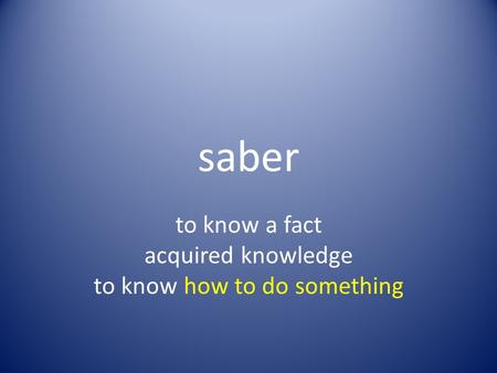 Saber to know a fact acquired knowledge to know how to do something.