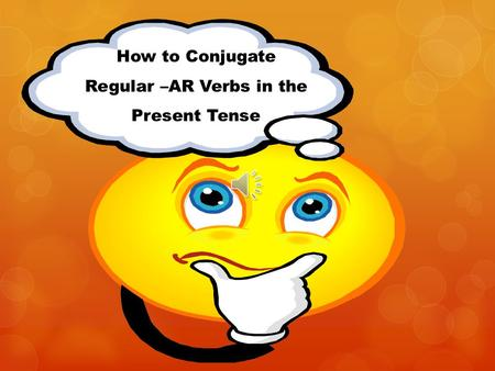 How to Conjugate Regular –AR Verbs in the Present Tense.