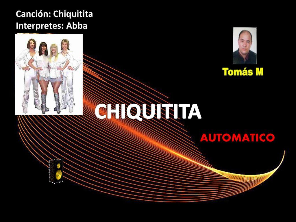 Canción Chiquitita Interpretes Abba Chiquitita Automatico Ppt Descargar