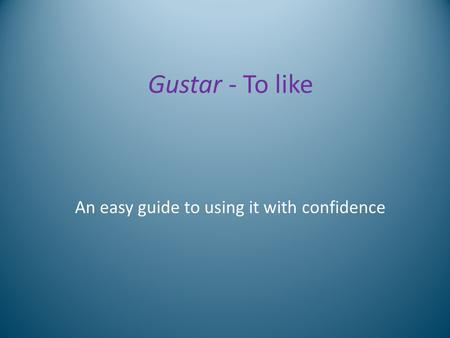 Gustar - To like An easy guide to using it with confidence.