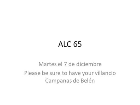 ALC 65 Martes el 7 de diciembre Please be sure to have your villancio Campanas de Belén.