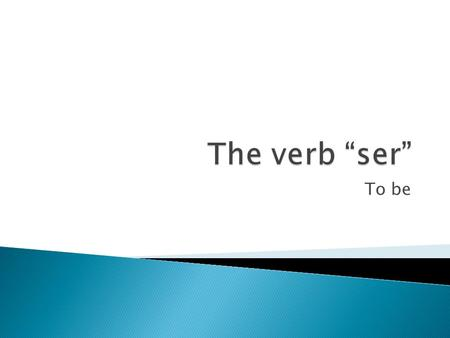 "The verb ""ser"" To be."